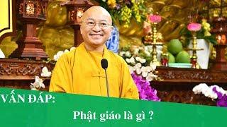 Vấn đáp: Phật giáo là gì ? | Thích Nhật Từ