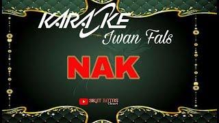 Iwan fals - Nak (karaoke)