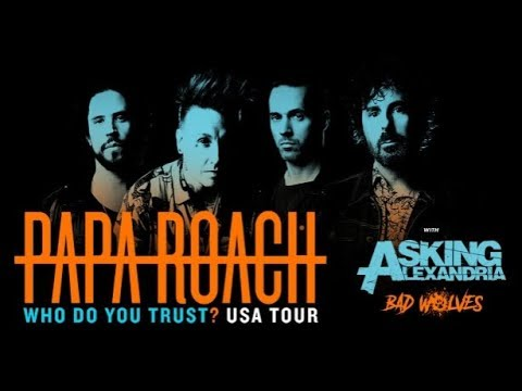 "PAPA ROACH summer tour 2019 ""Who Do You Trust?"" w/ ASKING ALEXANDRIA and BAD WOLVES"