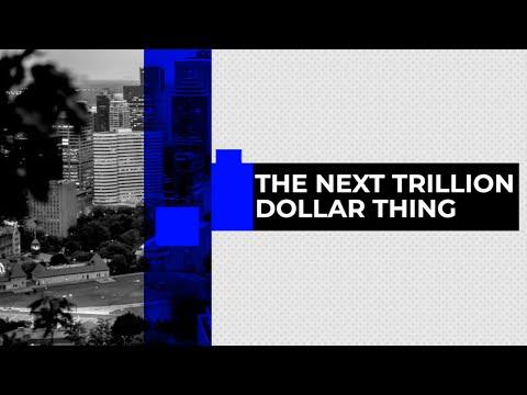 The Next Trillion Dollar Thing