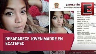 Desaparece joven en Ecatepec tras dejar a su hijo en el kinder