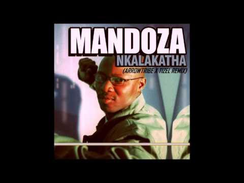 Mandoza - Nkalakatha (Arrowtribe X Tizel Remix) [OUT NOW!]