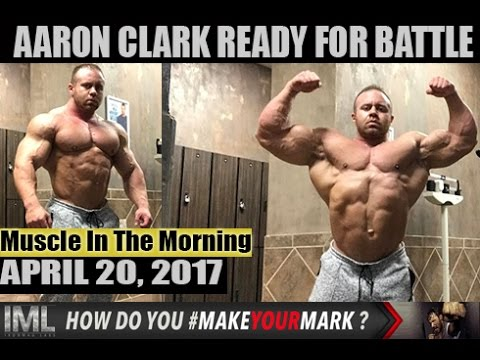 AARON CLARK READY FOR BATTLE! - Muscle In The Morning April 20, 2017