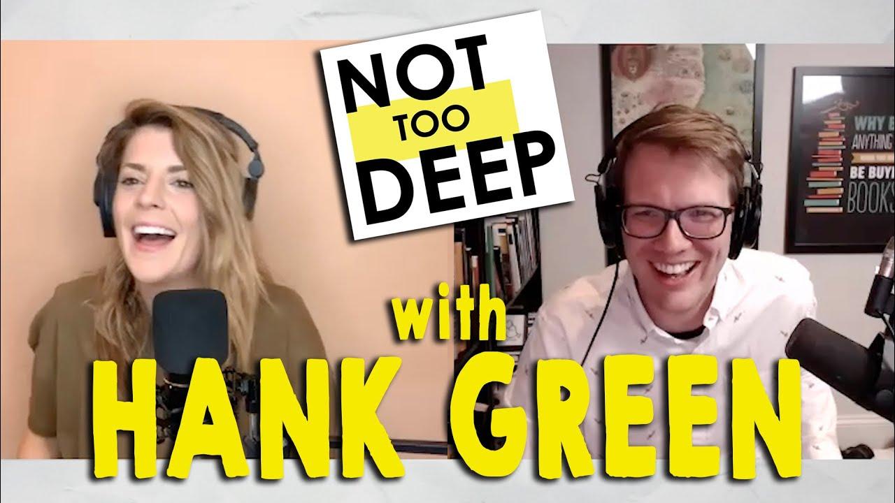 HANK GREEN on #NotTooDeep // Grace Helbig