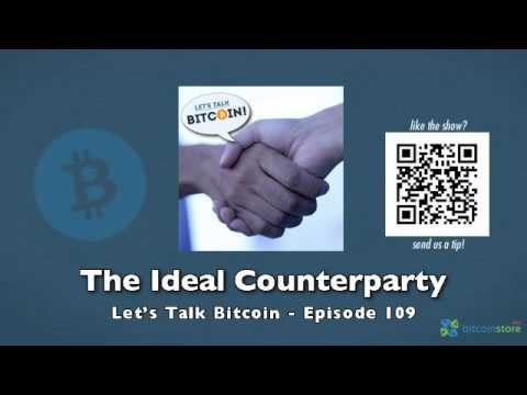 The Ideal Counterparty - Let's Talk Bitcoin Episode 109