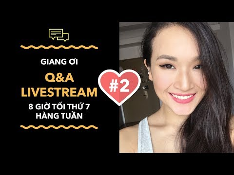 LIVESTREAM CÙNG GIANG - ASK ME ANYTHING #2