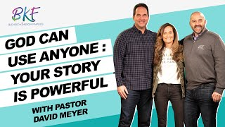 God Can Use Anyone: Your Story Is Powerful | Blended Kingdom Families | David Meyer