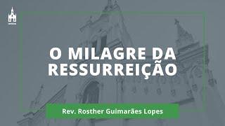 O Milagre Da Ressurreição - Rev. Rosther Guimarães Lopes - Culto Noturno - 12/04/2020