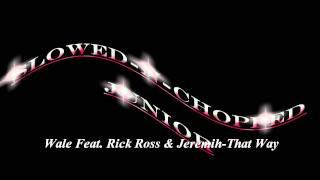 Wale Feat. Rick Ross & Jeremih-That Way [Slowed N Chopped]--Junior HD
