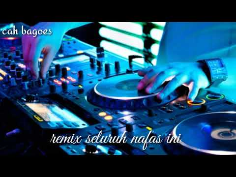 Dj Remix Seluruh Nafas Ini || Basnya Gila