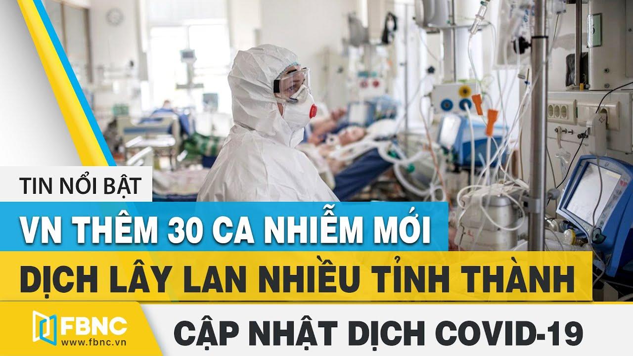 Covid-19 hôm nay (virus Corona): Việt Nam ghi nhận thêm 30 ca nhiễm mới tại nhiều tỉnh thành | FBNC