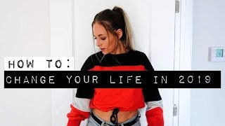 How To REALLY Change Your Life In 2019 | 5 LIFE CHANGING HABITS Video