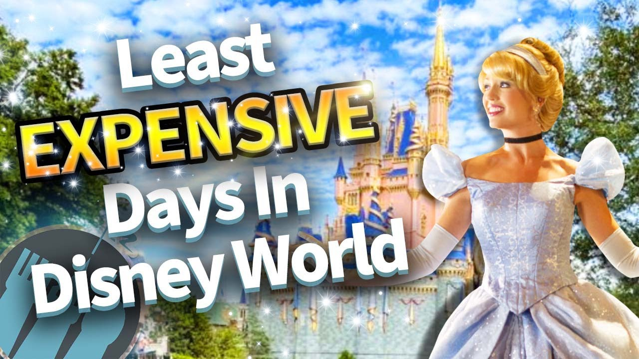 The Least EXPENSIVE Days to Go to Disney World
