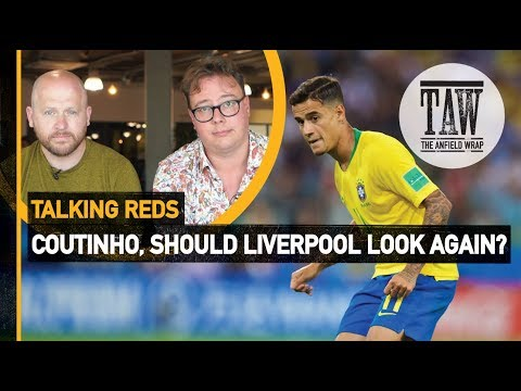 Coutinho Should rpool Look Again?  Talking Reds