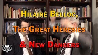 Hilaire Belloc, the Great Heresies, & New Dangers
