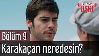 Meleklerin Aşkı 9. Bölüm - Karakaçan Neredesin?