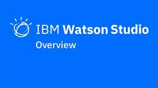 Video thumbnail for Overview of IBM Watson Studio