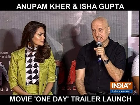 Anupam Kher, Esha Gupta launch One Day: Justice Delivered trailer in Mumbai Mp3