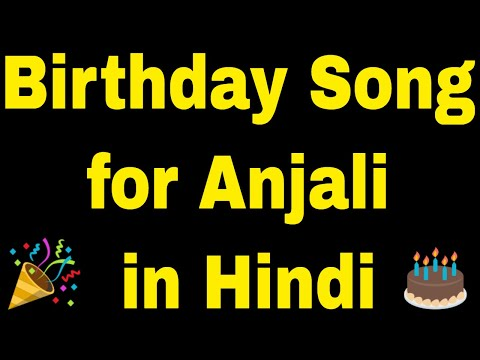 Birthday Song for Anjali - Happy Birthday Song for Anjali