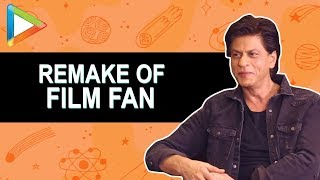 Shah Rukh Khan talks about wanting to remake FAN & RaOne