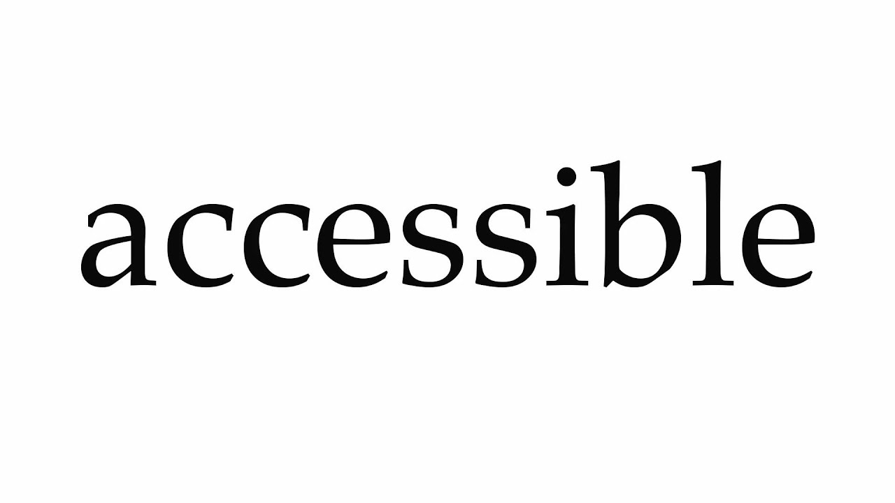 How to Pronounce accessible