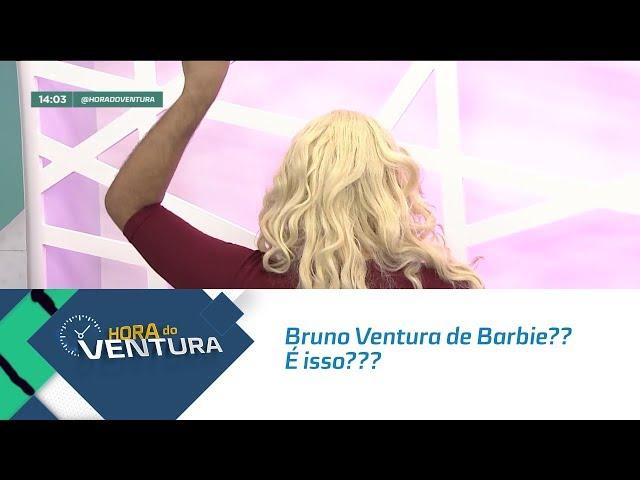 Bruno Ventura de Barbie?? É isso???- Bloco 01