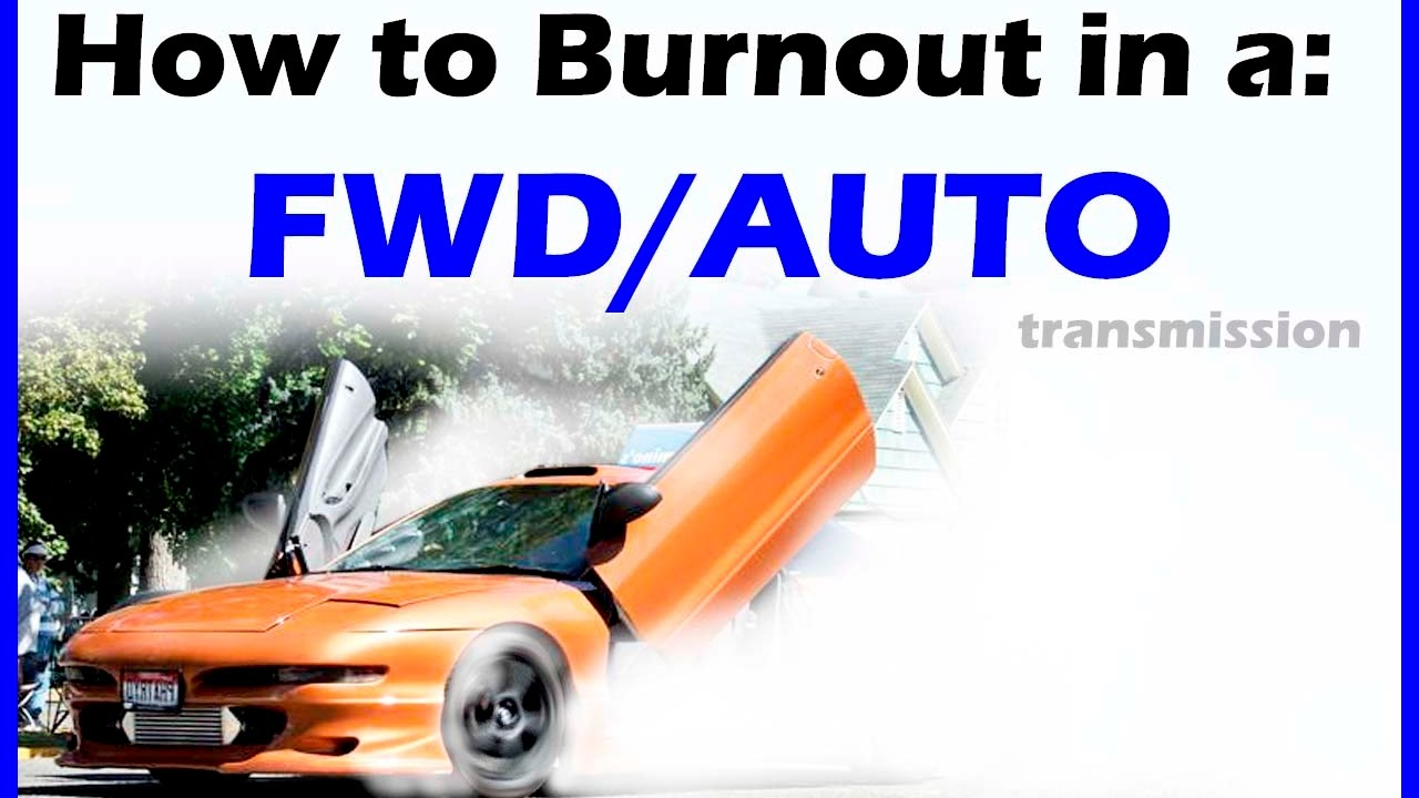 How To Do A Burnout Automatic Front Wheel Drive Never Done