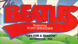 Cry For A Shadow by The Beatles 1962 instrumental Tony Sheridan