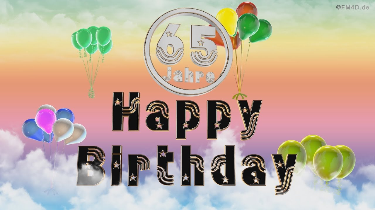 Happy Birthday 65 Jahre Geburtstag Video 65 Jahre Happy Birthday To You