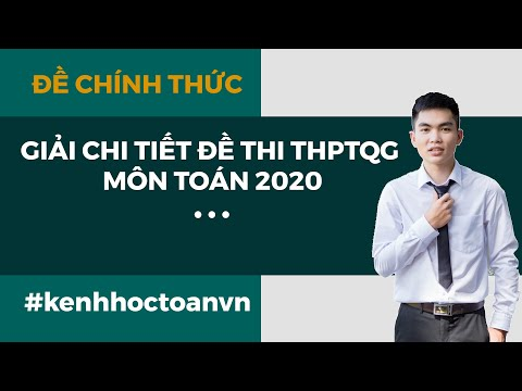 GIẢI CHI TIẾT ĐỀ THI CHÍNH THỨC MÔN TOÁN THPTQG 2020