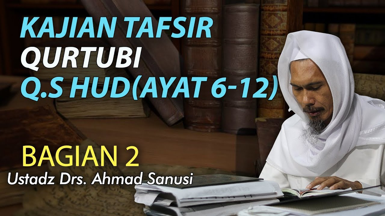 Tafsir Al Qurtubi Surat Hud Ayat 6 12 Bagian 2 Ustadz Ahmad Sanusi