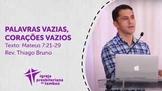 Palavras vazias, corações vazios - Mt 7:21-29 | Thiago Bruno | IPTambaú | 02/08/2020