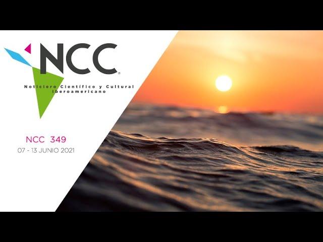 Noticiero Científico y Cultural Iberoamericano, emisión 349. 07 al 13 de junio del 2021