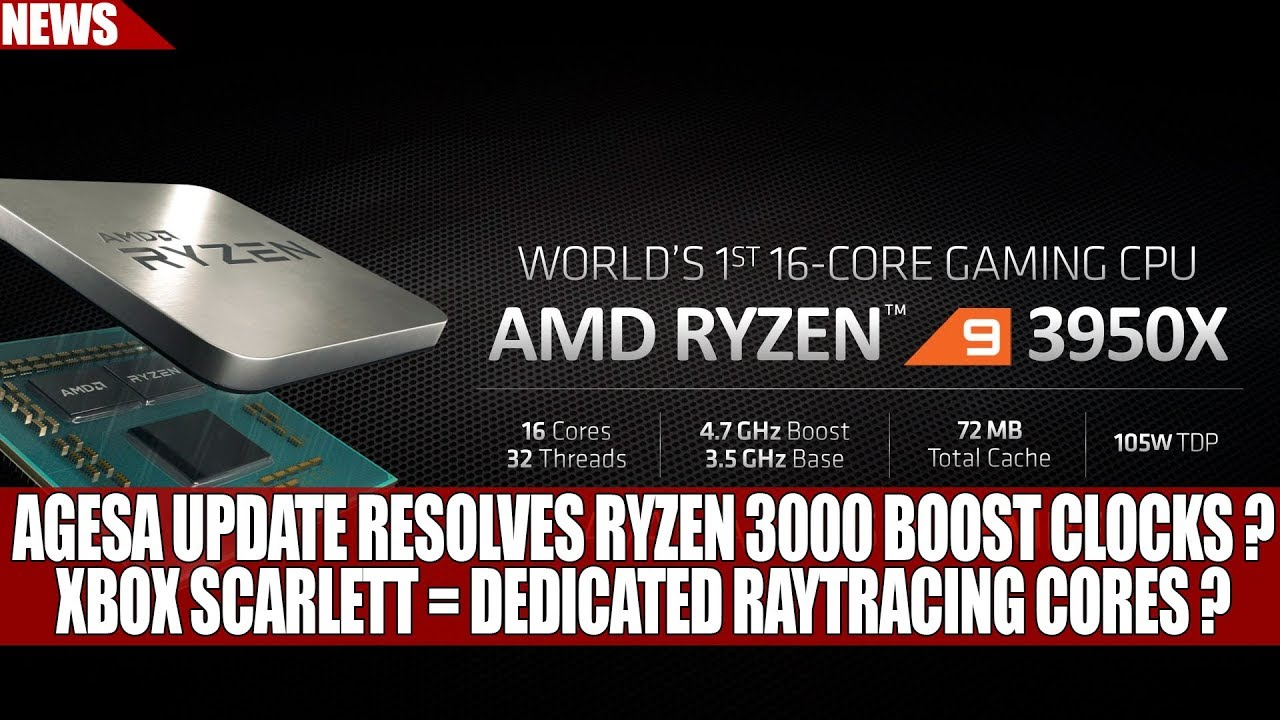 AGESA Update Resolves Ryzen 3000 Boost Clocks ? | Xbox Scarlett = Dedicated  Raytracing Cores ?