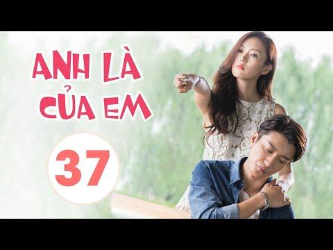 ANH LÀ CỦA EM TẬP 37 - Phim Ngôn Tình Trung Quốc Siêu Hấp Dẫn (Thuyết Minh)