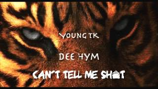 Young TK Feat  Dee Hym  Can't Tell Me Sh t