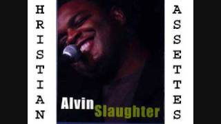 You are the one - Alvin Slaughter