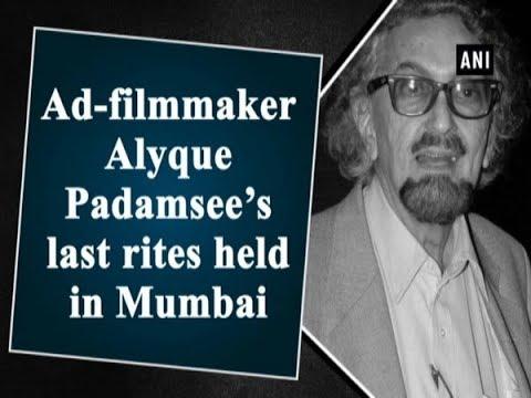 Ad-filmmaker Alyque Padamsee's last rites held in Mumbai - #ANI News