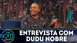 Baixar Entrevista com Dudu Nobre | The Noite (01/10/18)