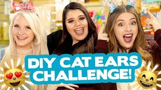 DIY Cat Ears Challenge?! w/ Karina Garcia, Alexa Mae & Jill Cimorelli