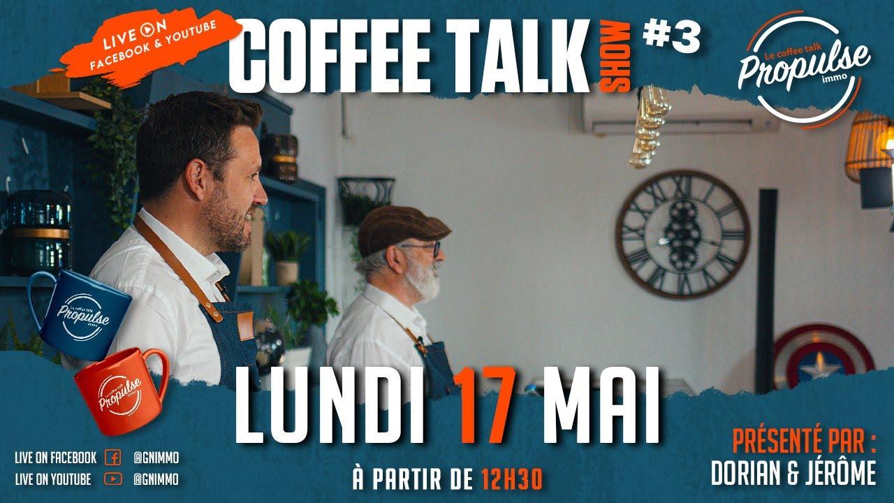 Coffee talk Propulse immo #3 / Lundi 17 mai à 12h30