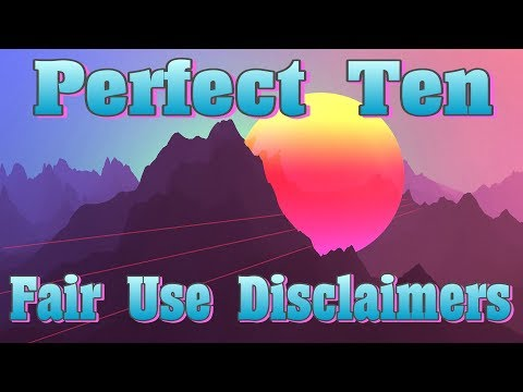 Top Ten Fair Use Disclaimers - Perfect Ten