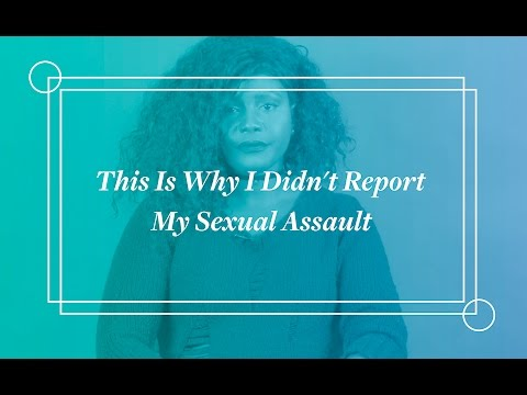 Women Tell Us Why They Didn't Report Their Sexual Assault