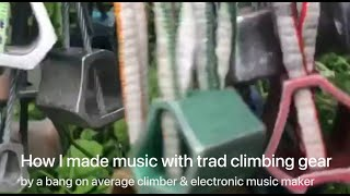 How I made Electronic Music with Trad Climbing Gear