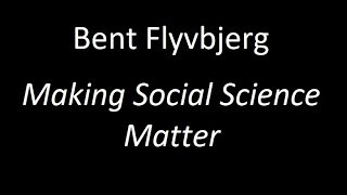 Bent Flyvbjerg-Making Social Science Matter
