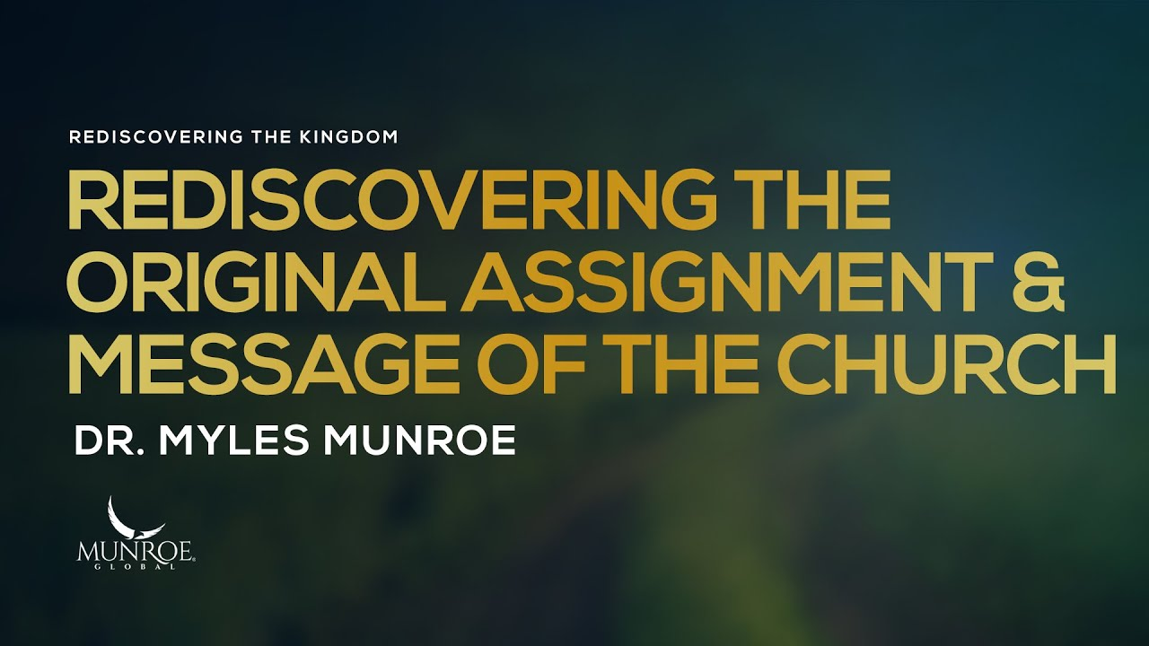 Rediscovering The Original Assignment and Message of The Church | Dr. Myles Munroe
