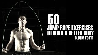 50 Jump Rope Exercises to Build a Better Body [Bloom to Fit](Free jump rope lessons: http://www.jumpropeninja.com/jrcc Recommended Jump Rope: http://www.crossrope.com/b2f Music Source: unknown (sorry - I can't ..., 2013-12-03T23:45:14.000Z)