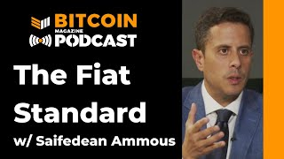 The Fiat Standard W/ Saifedean Ammous - Bitcoin Magazine Podcast