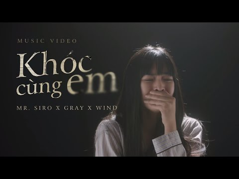 KHÓC CÙNG EM | Mr. Siro X Gray X Wind (Official Music Video)