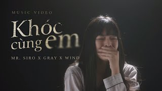 Khóc Cùng Em - Mr siro, Xgray, Wind Full HD